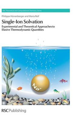 Single-Ion Solvation Experimental and Theoretical Approaches to Elusive Thermodynamic Quantities by Philippe H. Hunenberger, Maria M. Reif