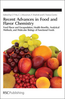 Recent Advances in Food and Flavor Chemistry Food Flavors and Encapsulation, Health Benefits, Analytical Methods, and Molecular Biology of Functional Foods by Chi-Tang (Rutgers University) Ho
