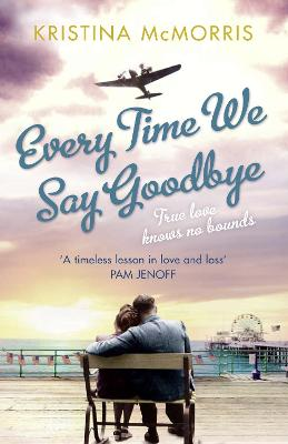 Every Time We Say Goodbye by Kristina McMorris