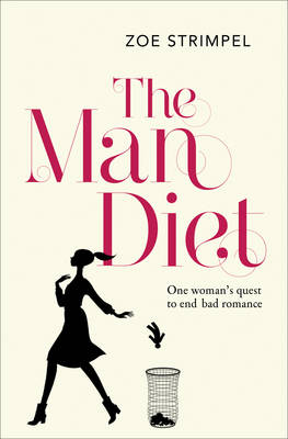 The Man Diet One Woman's Quest to End Bad Romance by Zoe Strimpel