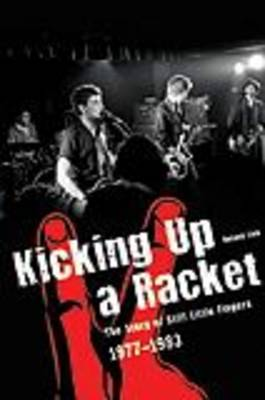 Kicking Up A Racket The Story of Stiff Little Fingers 1977-1983 by Roland Link