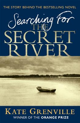 Searching For The Secret River The Story Behind the Bestselling Novel by Kate Grenville