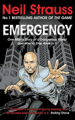 Emergency One man's story of a dangerous world, and how to stay alive in it by Neil Strauss
