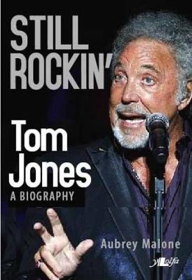 Still Rockin' - Tom Jones, A Biography by Aubrey Malone
