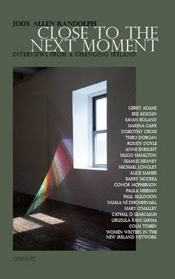 Close to the Next Moment Interviews from a Changing Ireland by Eavan Boland