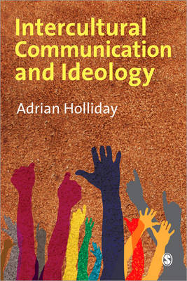 Intercultural Communication & Ideology by Adrian Holliday