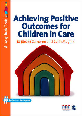 Achieving Positive Outcomes for Children in Care by R. J. Cameron, Colin Maginn