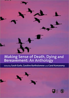 Making Sense of Death, Dying and Bereavement An Anthology by Sarah Earle