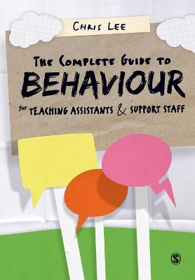 The Complete Guide to Behaviour for Teaching Assistants and Support Staff by Chris Lee