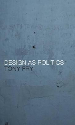 Design as Politics by Tony Fry