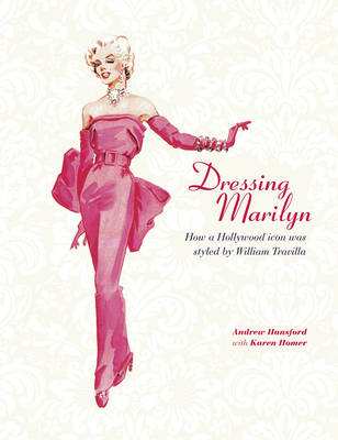 Dressing Marilyn How a Hollywood Icon Was Styled by Karen Homer, Andrew Hansford