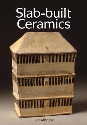 Slab-built Ceramics by Coll Minogue