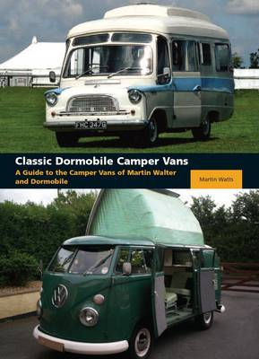 Classic Dormobile Camper Vans A Guide to the Camper Vans of Martin Walter and Dormobile by Martin Watts