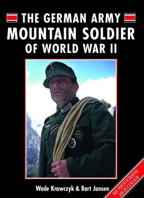 The German Army Mountain Soldier of World War II by Wade Krawczyk, Bart Jansen