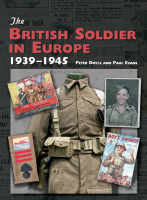 The British Soldier in Europe 1939-45 by Peter Doyle, Paul Evans