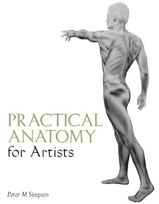 Practical Anatomy for Artists by Peter M. Simpson