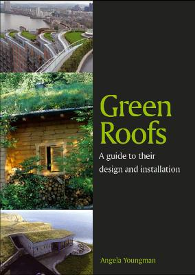 Green Roofs A Guide to Their Design and Installation by Angela Youngman