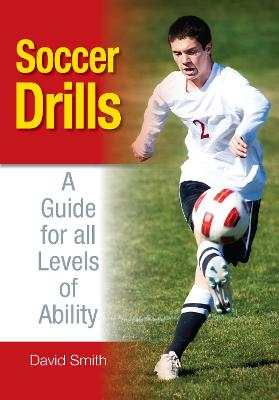 Soccer Drills A Guide for All Levels of Ability by David Smith