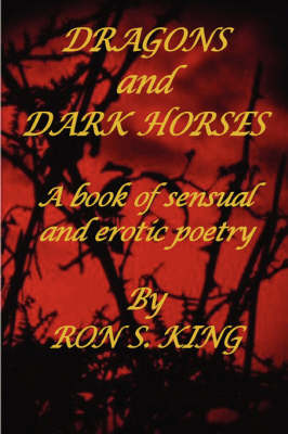 Dragons and Dark Horses by RON S KING