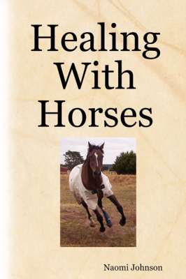 Healing With Horses by Naomi Johnson
