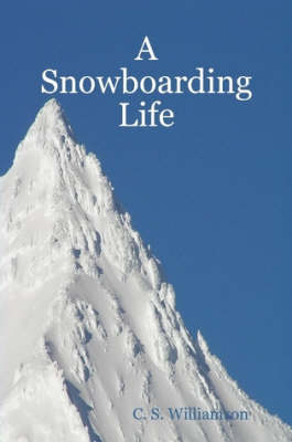 A Snowboarding Life by C. S. Williamson