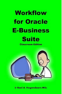 Workflow for Oracle E-Business Suite (Classroom Edition) by Roel Hogendoorn, LearnWorks.nu