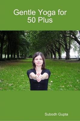 Gentle Yoga for 50 Plus by Subodh Gupta