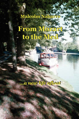 From Mozart to the Med... a New Life Afloat by Malcolm Nabarro