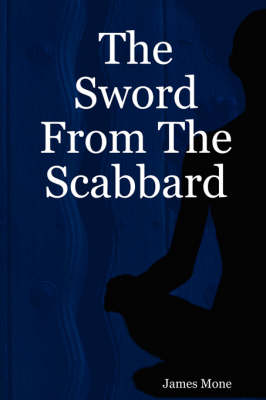The Sword From The Scabbard by James Mone