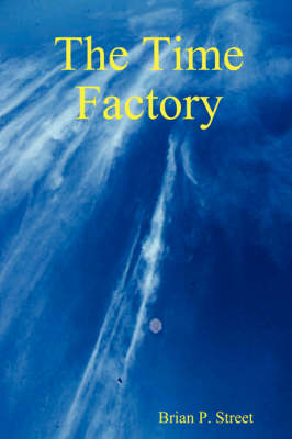 The Time Factory by Brian P. Street