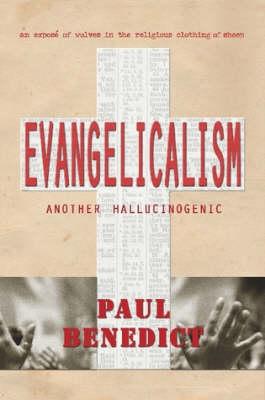Evangelicalism Another Hallucinogenic by Paul Benedict