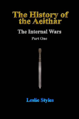 The History of the Aeithar - The Internal Wars - Part One by Leslie Styles