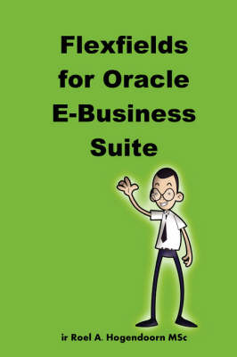 Flexfields for Oracle E-Business Suite by Roel Hogendoorn, LearnWorks.com