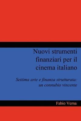 Nuovi Strumenti Finanziari Per Il Cinema Italiano by Prof. Fabio Verna