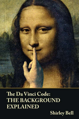 The Da Vinci Code: The Background Explained by Shirley Bell