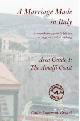A Marriage Made in Italy - Area Guide 1: The Amalfi Coast by Callie Copeman-Bryant