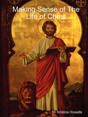 Making Sense of The Life of Christ by Dr Kristina Howells
