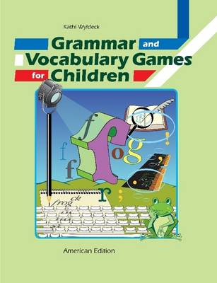 Grammar and Vocabulary Games for Children by Kathi Wyldeck