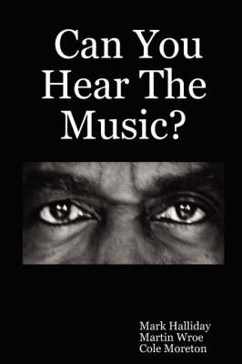Can You Hear The Music? by Mark Halliday, Martin Wroe, Cole Moreton