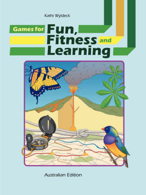 Games for Fun, Fitness and Learning by Kathi Wyldeck