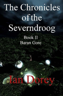 The Chronicles of the Severndroog Book II - Baran Gore by Ian Dorey