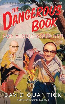 The Dangerous Book for Middle-Aged Men: The Manual for Managing Mid-Life Crisis by David Quantick