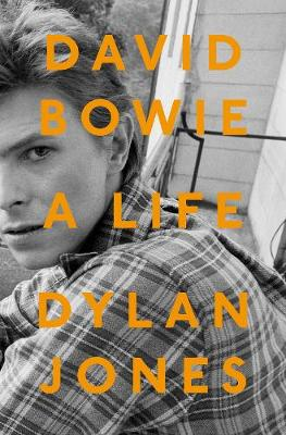 David Bowie A Life by Dylan Jones