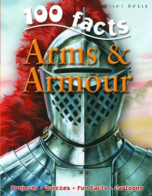 100 Facts - Arms & Armour by Miles Kelly