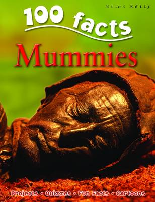 100 Facts - Mummies by Miles Kelly