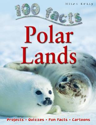 100 Facts - Polar Lands by Miles Kelly