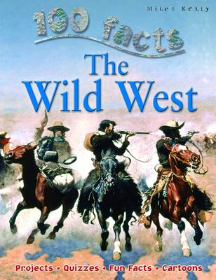 100 Facts - Wild West by Miles Kelly