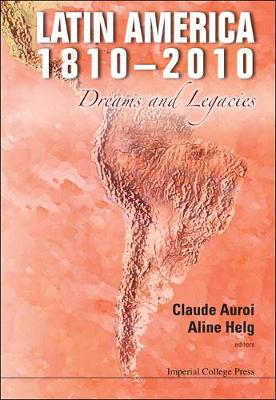 Latin America 1810-2010: Dreams And Legacies by Claude (The Graduate Inst, Switzerland) Auroi