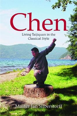 Chen Living Taijiquan in the Classical Style by Jan Silberstorff