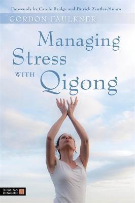 Managing Stress with Qigong by Gordon Faulkner